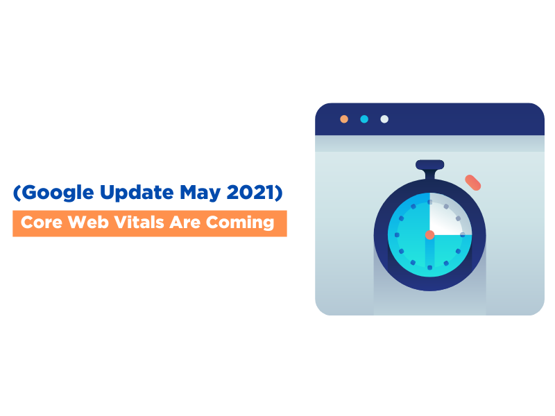 (Google Update May 2021) Core Web Vitals Are Coming