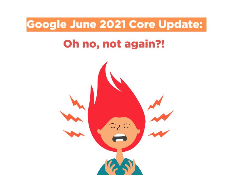 Google June 2021 Core Update: Oh no, not again?!