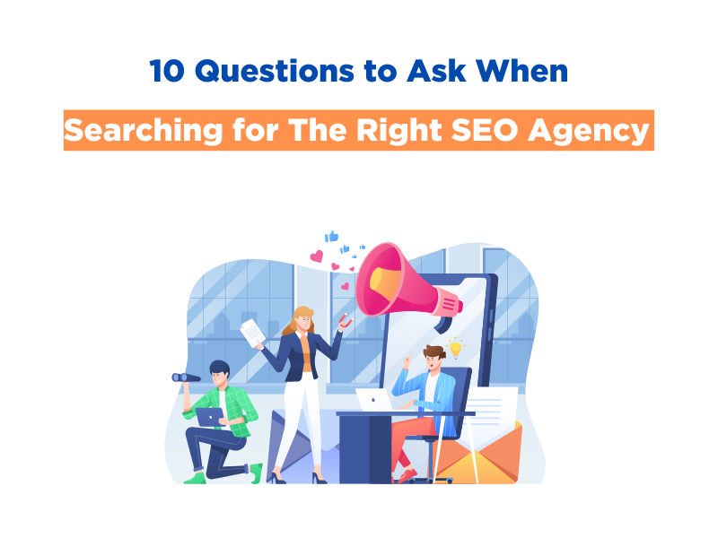 10 Questions to Ask When Searching for The Right SEO Agency