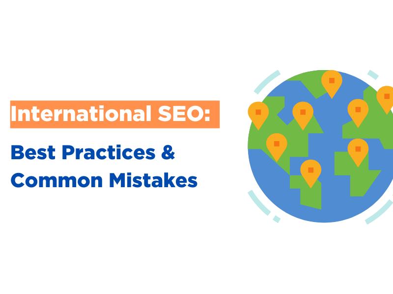International SEO: Best Practices & 3 Common Mistakes