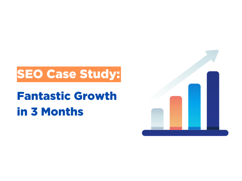 SEO Case Study: Fantastic Growth in Just 3 Months